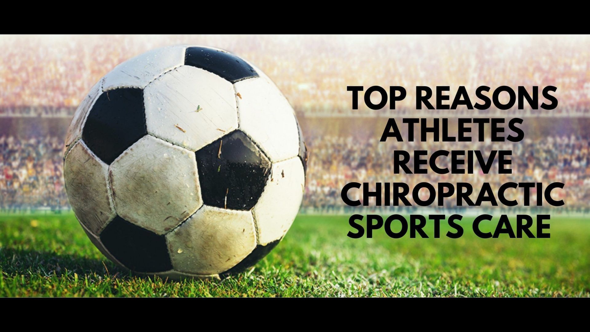 Top Reasons, Athletes Receive Chiropractic Sports Care