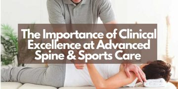 The Importance of Clinical Excellence at Advanced Spine & Sports Care